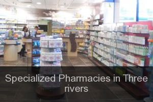 Specialized Pharmacies in Three rivers