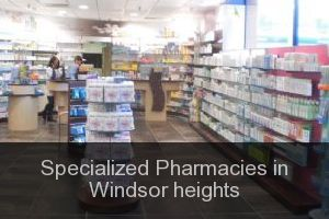 Specialized Pharmacies in Windsor heights